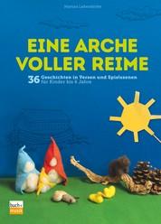 Eine Arche voller Reime - 36 Geschichten in Versen und Spielszenen für Kinder bis 6 Jahre