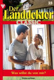 Der Landdoktor Classic 23 – Arztroman - Was willst du von mir?