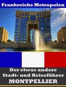 A.D. Astinus: Montpellier - Der etwas andere Stadt- und Reiseführer - Mit Reise - Wörterbuch Deutsch-Französisch ★★