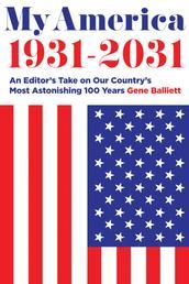 My America 1931-2031 - An Editor's Take on America's Most Astonishing 100 Years