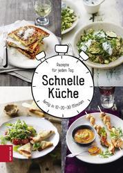 Schnelle Küche - Rezepte für jeden Tag, fertig in 10-20-30 Minuten