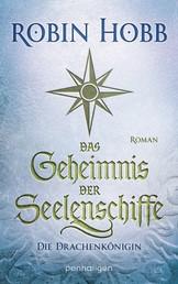 Das Geheimnis der Seelenschiffe - Die Drachenkönigin - Roman