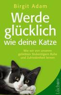 Birgit Adam: Werde glücklich wie deine Katze ★★★
