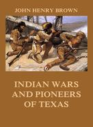John Henry Brown: Indian Wars and Pioneers of Texas