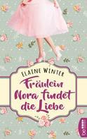 Elaine Winter: Fräulein Nora findet die Liebe ★★★★