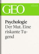 GEO Magazin: Psychologie: Der Mut. Eine riskante Tugend (GEO eBook Single) ★★