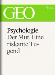 Psychologie: Der Mut. Eine riskante Tugend (GEO eBook Single)