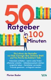 50 Ratgeber in 100 Minuten - Die Lehren der Bestseller von Dale Carnegie über Stefanie Stahl und Tim Ferriss bis Eckhart Tolle