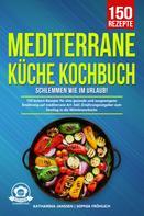 Katharina Janssen: Mediterrane Küche Kochbuch – Schlemmen wie im Urlaub!