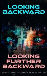Looking Backward & Looking Further Backward - The Twin Possibilities for America: Utopian & A Dystopian Future in One Edition