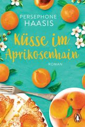 Küsse im Aprikosenhain - Roman