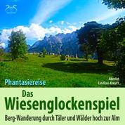 Das Wiesen-Glockenspiel: Phantasiereise Bergwanderung durch Täler und Wälder hoch zur Alm