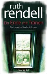 Ein Ende mit Tränen - Ein Inspector-Wexford-Roman