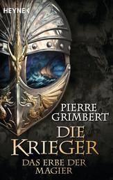 Das Erbe der Magier - Die Krieger 1 - Roman