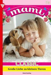 Mami Classic 74 – Familienroman - Große Liebe zu kleinen Tieren