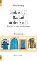 Walter Laufenberg: Denk ich an Bagdad in der Nacht ★★★★