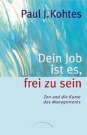 Paul J. Kohtes: Dein Job ist es, frei zu sein ★★★