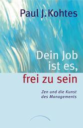 Dein Job ist es, frei zu sein - Zen und die Kunst des Managements