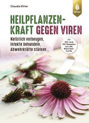 Heilpflanzenkraft gegen Viren - Natürlich vorbeugen, Infekte behandeln, Abwehrkräfte stärken. Mit rund 100 Rezepten aus der Naturheilkunde