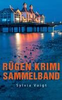 Sylvia Voigt: Rügen Krimi Sammelband: Drei spannende Ostsee-Krimis ★★★★