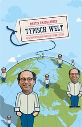 Typisch Welt - 111 Geschichten zum weiter Reisen