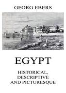 Georg Ebers: Egypt: Historical, Descriptive and Picturesque