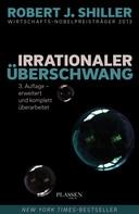 Robert J. Shiller: Irrationaler Überschwang ★