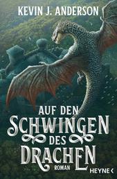 Auf den Schwingen des Drachen - Roman