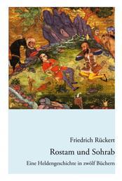 Rostam und Sohrab - Eine Heldengeschichte in zwölf Büchern - Neuausgabe
