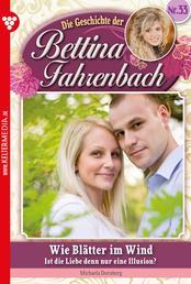 Bettina Fahrenbach 33 – Liebesroman - Wie Blätter im Wind