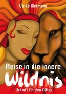 Ulrike Dietmann: Reise in die innere Wildnis: Urkraft für den Alltag ★★★