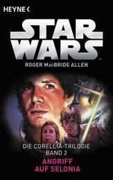 Star Wars™: Angriff auf Selonia - Die Corellia-Trilogie - Bd. 2 - Roman