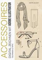 Dimitri Jelezky: ACCESSOIRES - Digital Zeichnen mit Adobe Illustrator