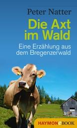 Die Axt im Wald - Eine Erzählung aus dem Bregenzerwald