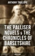 Anthony Trollope: THE PALLISER NOVELS & THE CHRONICLES OF BARSETSHIRE: Complete Series
