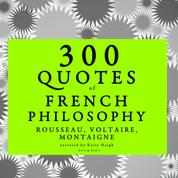 300 quotes of French Philosophy: Montaigne, Rousseau, Voltaire