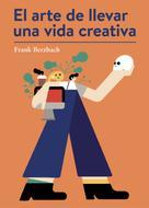 Frank Berzbach: El arte de llevar una vida creativa