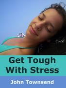John Townsend: Get Tough With Stress
