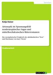"""Artusepik im Spannungsfeld nordeuropäischer Sagas und mittelhochdeutschen Ritterromanen - Ein exemplarischer Vergleich des altisländischen """"Íven"""" und Hartmann von Aues """"Iwein"""""""