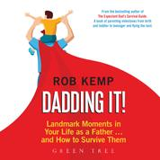 Dadding It! - Landmark Moments in Your Life as a Father... and How to Survive Them (Unabridged)