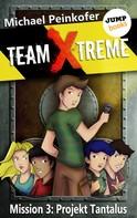 Michael Peinkofer: TEAM X-TREME - Mission 3: Projekt Tantalus ★★★★★