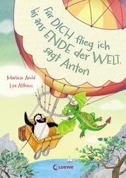 Für dich flieg ich bis ans Ende der Welt, sagt Anton (Band 1)