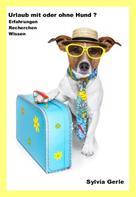 Sylvia Gerle: Urlaub mit oder ohne Hund ?