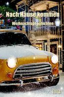 Autorengruppe Weihnachtsgeschichten: Nach Hause kommen