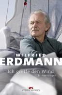 Wilfried Erdmann: Ich greife den Wind ★★★★