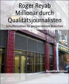 Roger Reyab: Millionär durch Qualitätsjournalisten
