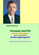 Edgar Bodamer: Gesund und fit werden oder bleiben durch optimales Ernährungsprogramm