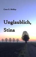 Cora G. Molloy: Unglaublich, Stina
