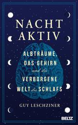 Nachtaktiv - Albträume, das Gehirn und die verborgene Welt des Schlafs