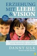 Danny Silk: Erziehung mit Liebe und Vision (überarbeitete Ausgabe)
